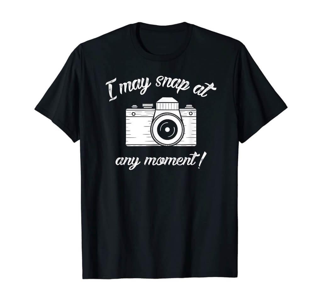I May Snap At Any Moment Shirt