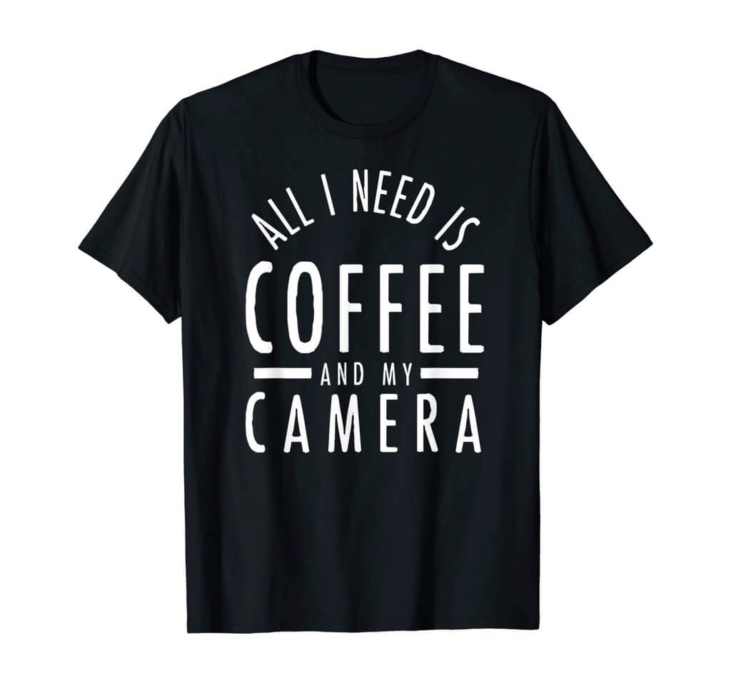 All I Need Is Coffee And My Camera Photography Shirt