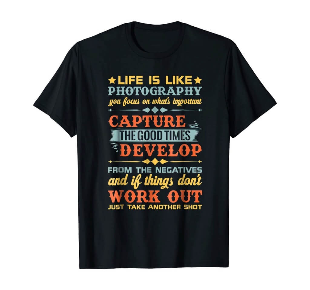 Life Is Like Photography Shirt